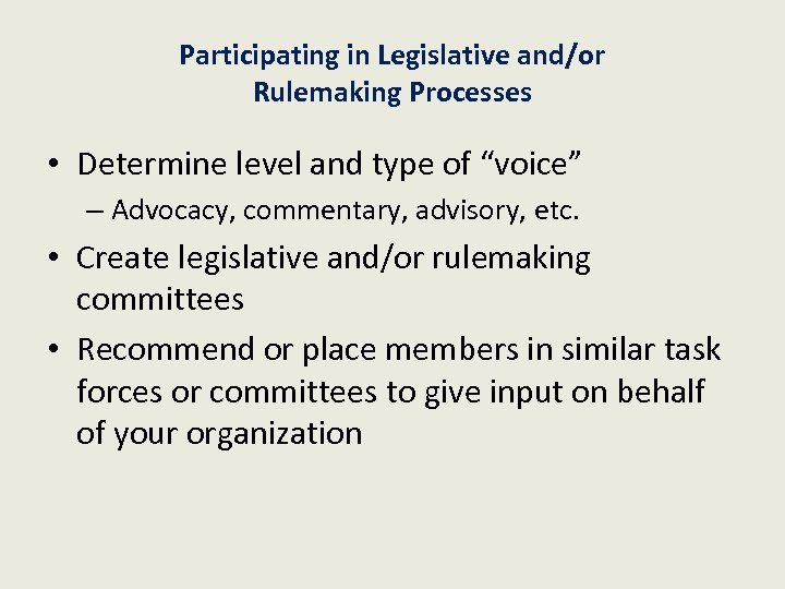 """Participating in Legislative and/or Rulemaking Processes • Determine level and type of """"voice"""" –"""