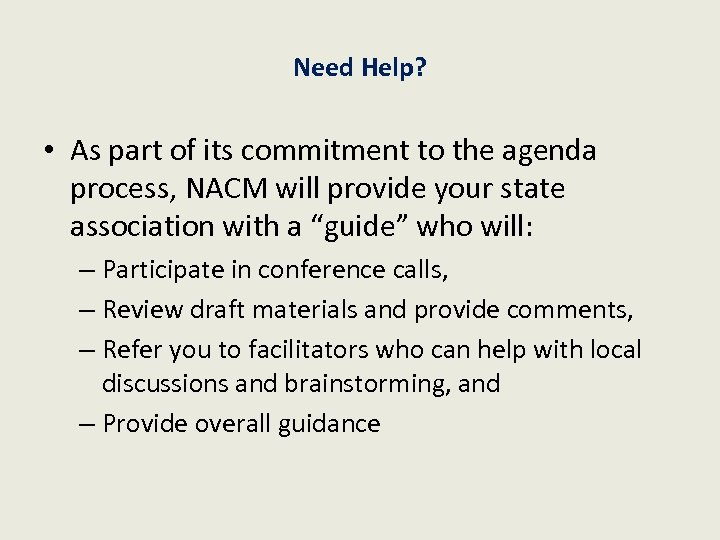 Need Help? • As part of its commitment to the agenda process, NACM will