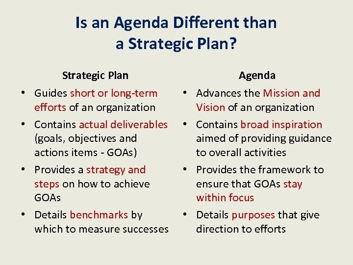 Is an Agenda Different than a Strategic Plan? Strategic Plan Agenda • Guides short