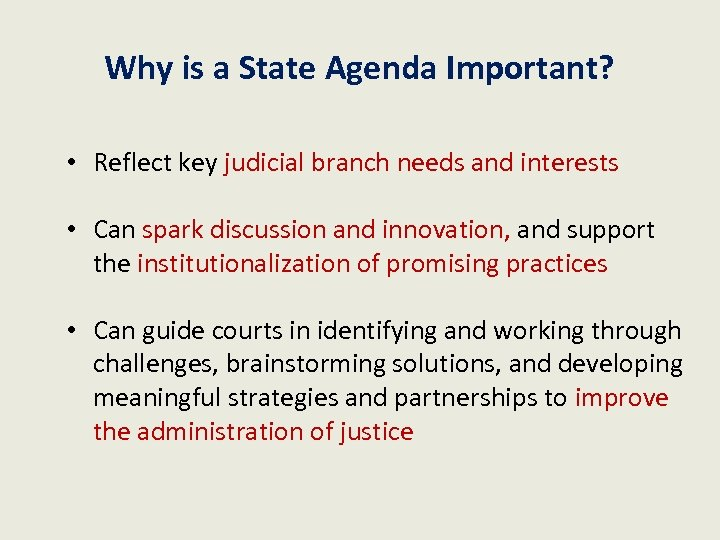 Why is a State Agenda Important? • Reflect key judicial branch needs and interests