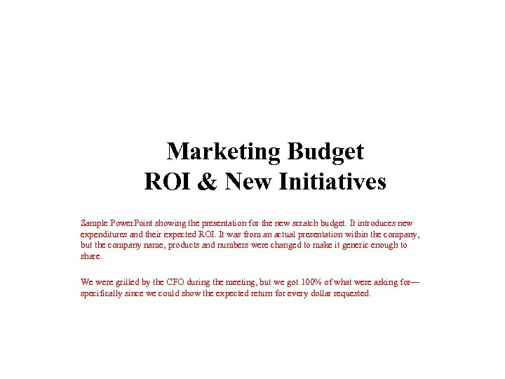 Marketing Budget ROI & New Initiatives Sample Power. Point showing the presentation for the