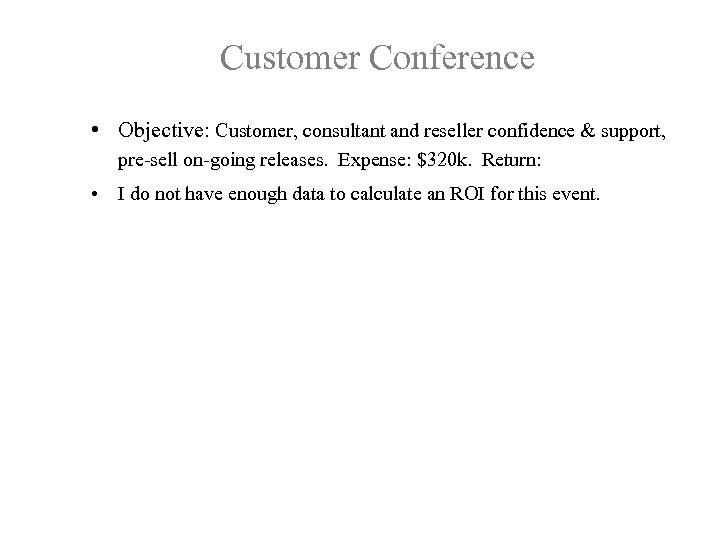 Customer Conference • Objective: Customer, consultant and reseller confidence & support, pre-sell on-going releases.