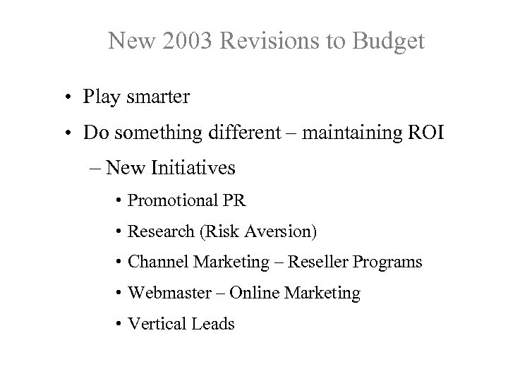 New 2003 Revisions to Budget • Play smarter • Do something different – maintaining