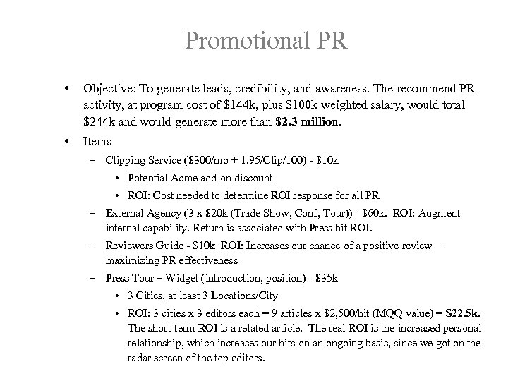 Promotional PR • Objective: To generate leads, credibility, and awareness. The recommend PR activity,