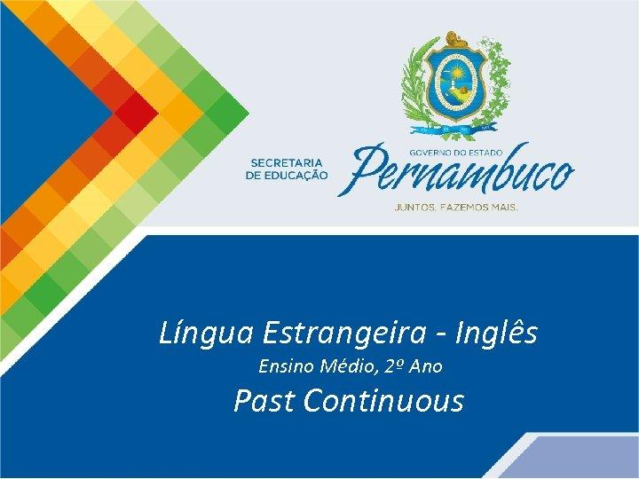Língua Estrangeira - Inglês Ensino Médio, 2º Ano Past Continuous