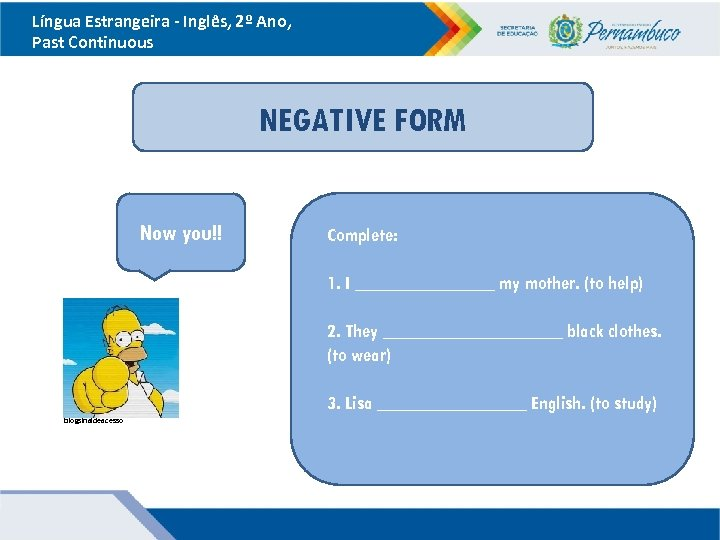 Língua Estrangeira - Inglês, 2º Ano, Past Continuous NEGATIVE FORM Now you!! Complete: 1.
