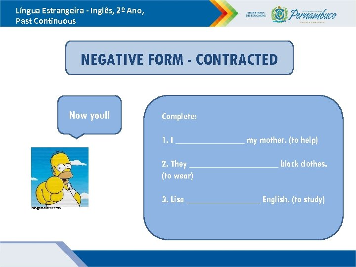 Língua Estrangeira - Inglês, 2º Ano, Past Continuous NEGATIVE FORM - CONTRACTED Now you!!