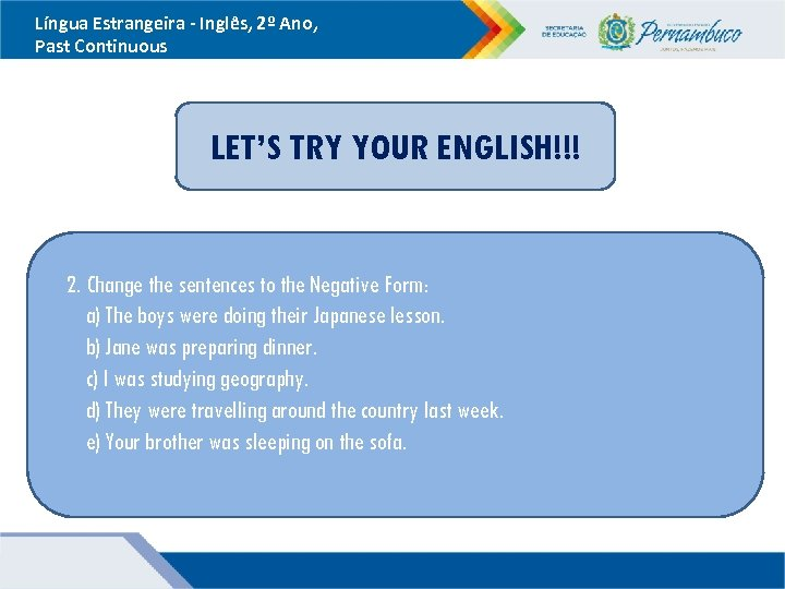 Língua Estrangeira - Inglês, 2º Ano, Past Continuous LET'S TRY YOUR ENGLISH!!! 2. Change