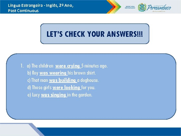 Língua Estrangeira - Inglês, 2º Ano, Past Continuous LET'S CHECK YOUR ANSWERS!!! 1. a)