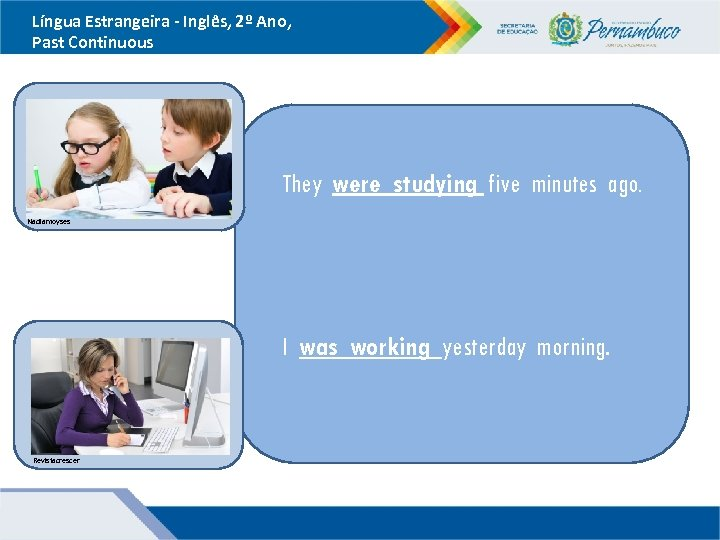 Língua Estrangeira - Inglês, 2º Ano, Past Continuous They were studying five minutes ago.