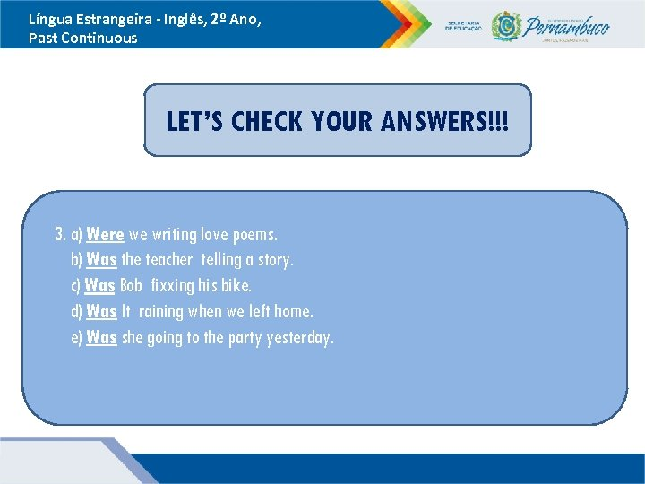 Língua Estrangeira - Inglês, 2º Ano, Past Continuous LET'S CHECK YOUR ANSWERS!!! 3. a)