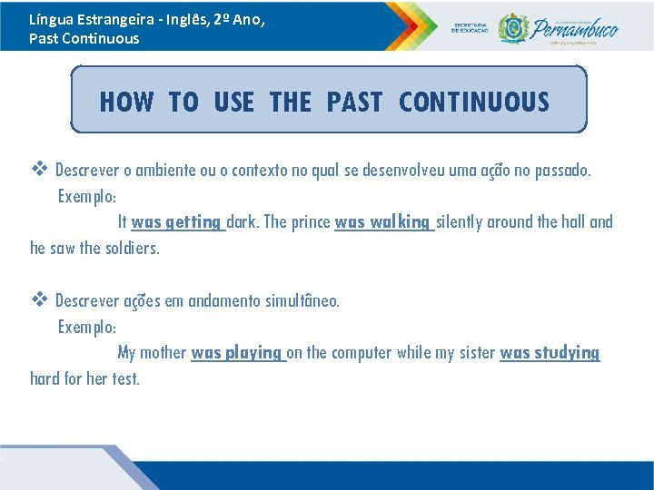 Língua Estrangeira - Inglês, 2º Ano, Past Continuous HOW TO USE THE PAST CONTINUOUS