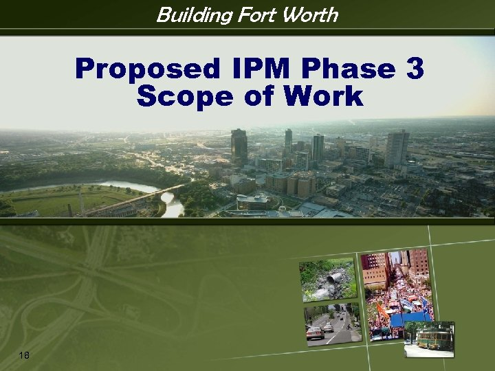 Building Fort Worth IPM Proposed IPM Phase 3 Scope of Work 18