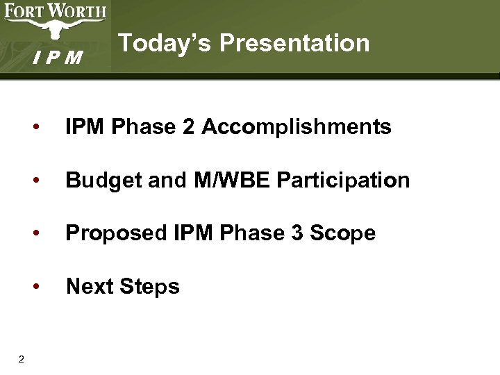 IPM Today's Presentation • • Budget and M/WBE Participation • Proposed IPM Phase 3
