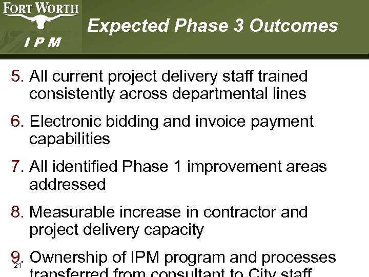 IPM Expected Phase 3 Outcomes 5. All current project delivery staff trained consistently across