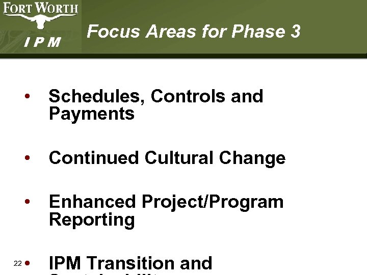 IPM Focus Areas for Phase 3 • Schedules, Controls and Payments • Continued Cultural