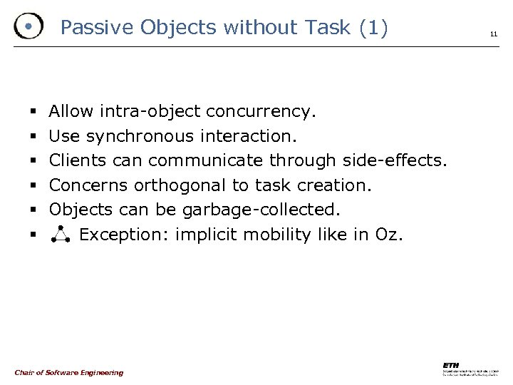 Passive Objects without Task (1) § § § Allow intra-object concurrency. Use synchronous interaction.