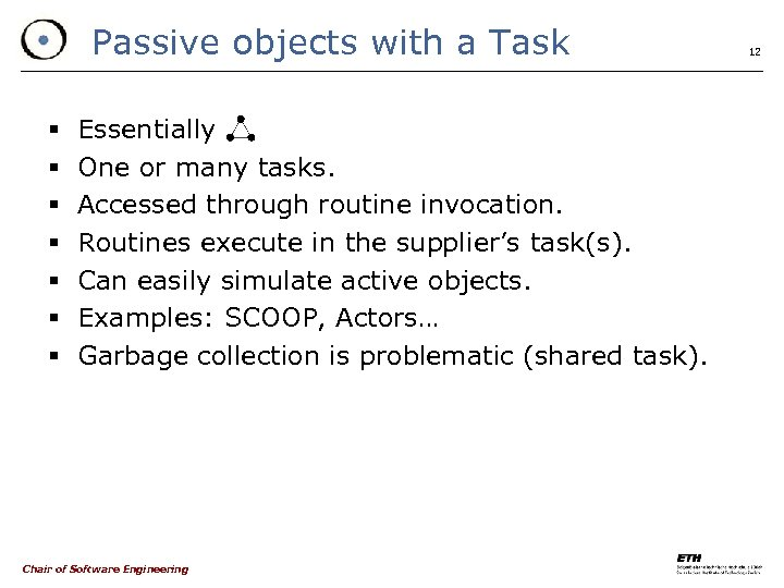 Passive objects with a Task § § § § Essentially One or many tasks.