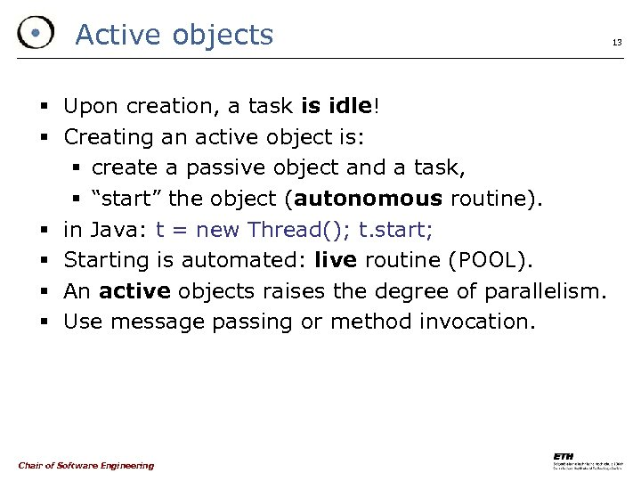 Active objects § Upon creation, a task is idle! § Creating an active object