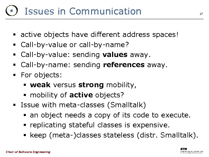 Issues in Communication active objects have different address spaces! Call-by-value or call-by-name? Call-by-value: sending