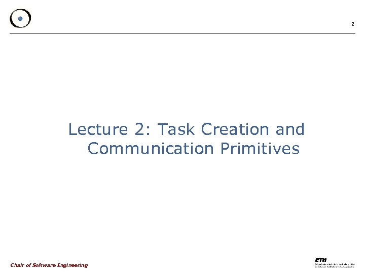 2 Lecture 2: Task Creation and Communication Primitives Chair of Software Engineering