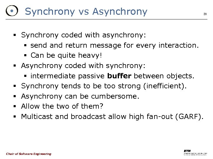 Synchrony vs Asynchrony 20 § Synchrony coded with asynchrony: § send and return message