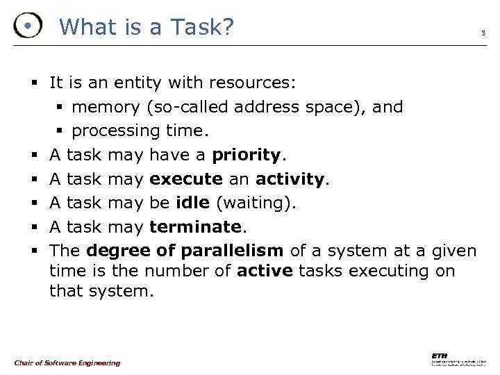 What is a Task? § It is an entity with resources: § memory (so-called