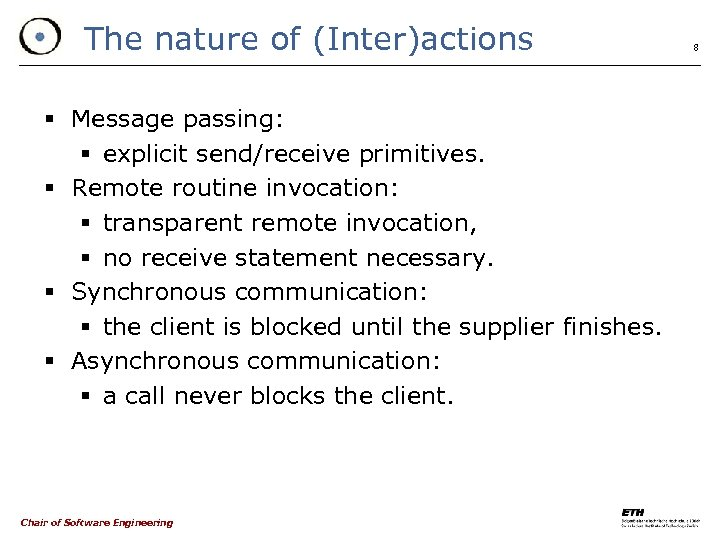 The nature of (Inter)actions § Message passing: § explicit send/receive primitives. § Remote routine