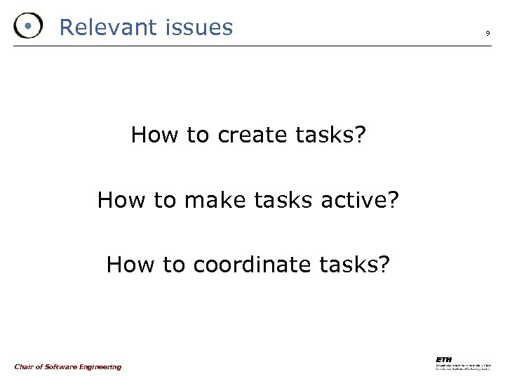 Relevant issues How to create tasks? How to make tasks active? How to coordinate