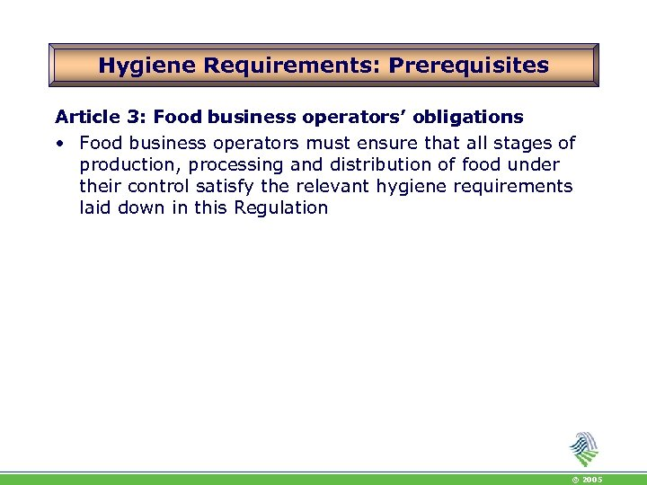Hygiene Requirements: Prerequisites Article 3: Food business operators' obligations • Food business operators must