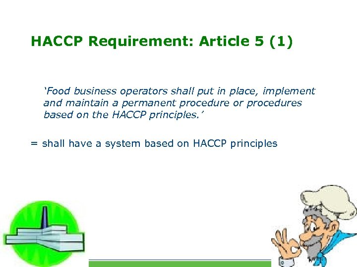 HACCP Requirement: Article 5 (1) 'Food business operators shall put in place, implement and