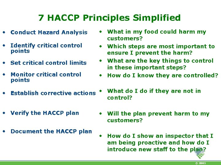 7 HACCP Principles Simplified • Conduct Hazard Analysis • Identify critical control points •