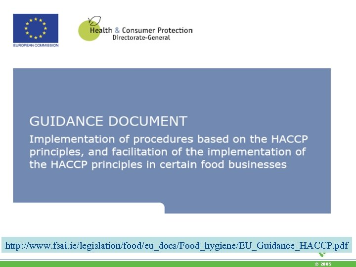 http: //www. fsai. ie/legislation/food/eu_docs/Food_hygiene/EU_Guidance_HACCP. pdf © 2005