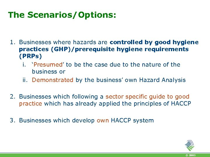 The Scenarios/Options: 1. Businesses where hazards are controlled by good hygiene practices (GHP)/prerequisite hygiene