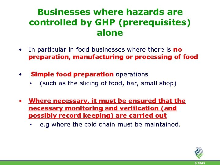 Businesses where hazards are controlled by GHP (prerequisites) alone • In particular in food