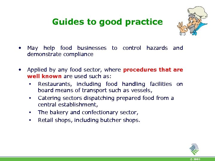 Guides to good practice • May help food businesses demonstrate compliance • Applied by