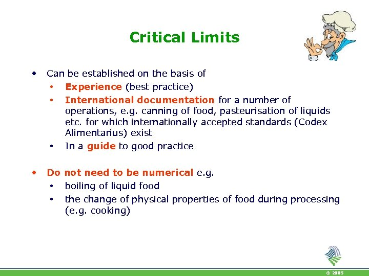 Critical Limits • Can be established on the basis of • Experience (best practice)