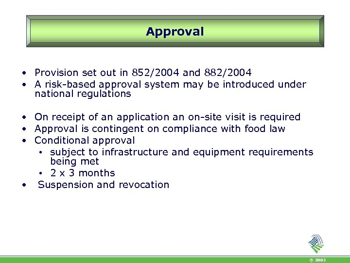 Approval • Provision set out in 852/2004 and 882/2004 • A risk-based approval system