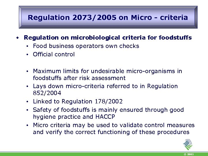 Regulation 2073/2005 on Micro - criteria • Regulation on microbiological criteria for foodstuffs •