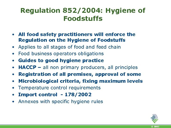 Regulation 852/2004: Hygiene of Foodstuffs • All food safety practitioners will enforce the Regulation