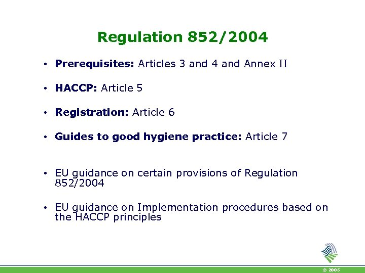 Regulation 852/2004 • Prerequisites: Articles 3 and 4 and Annex II • HACCP: Article