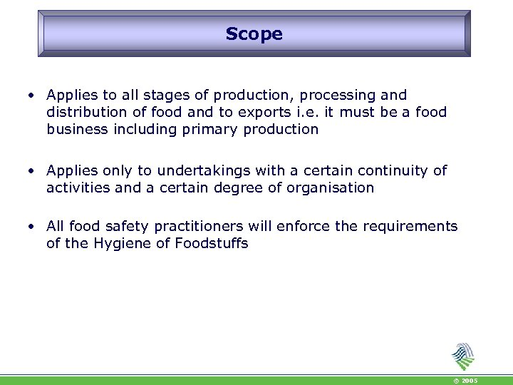 Scope • Applies to all stages of production, processing and distribution of food and