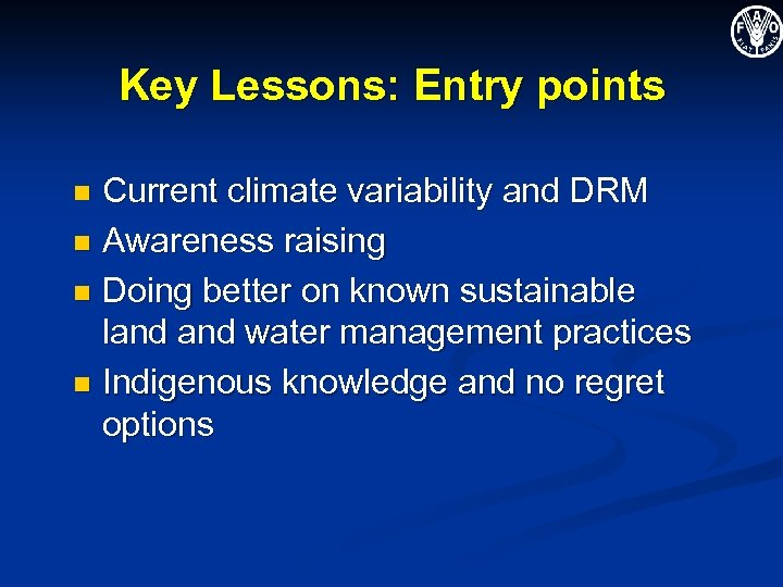 Key Lessons: Entry points Current climate variability and DRM n Awareness raising n Doing