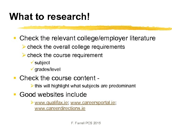 What to research! § Check the relevant college/employer literature Ø check the overall college