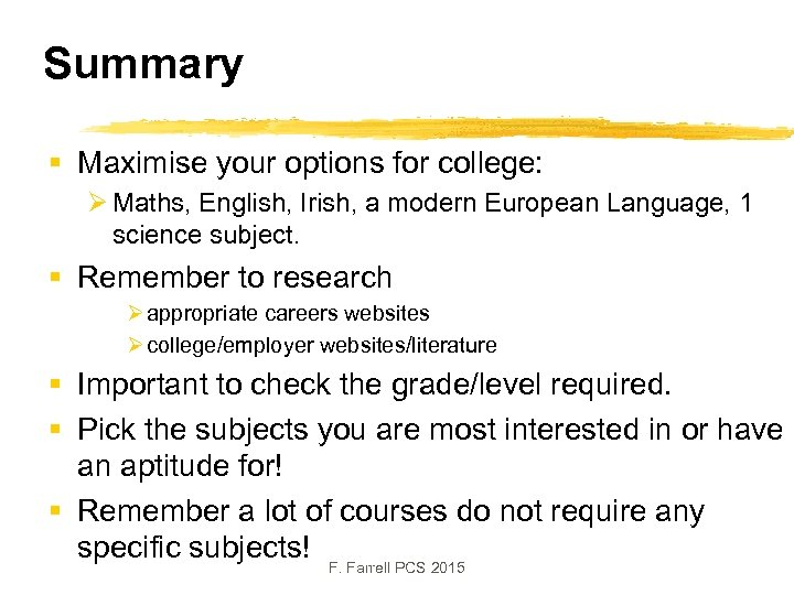 Summary § Maximise your options for college: Ø Maths, English, Irish, a modern European