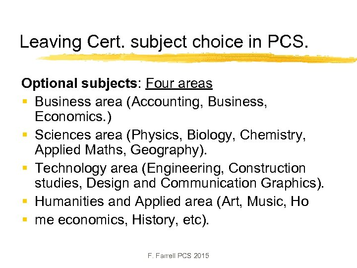 Leaving Cert. subject choice in PCS. Optional subjects: Four areas § Business area (Accounting,