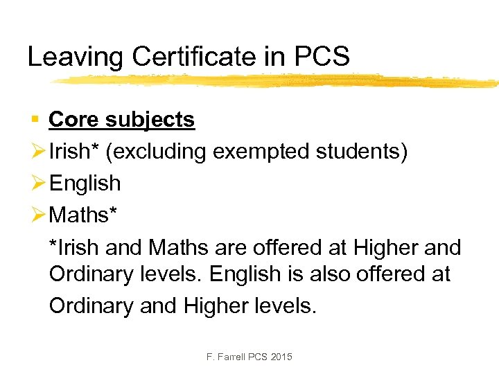 Leaving Certificate in PCS § Core subjects Ø Irish* (excluding exempted students) Ø English