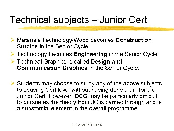 Technical subjects – Junior Cert Ø Materials Technology/Wood becomes Construction Studies in the Senior