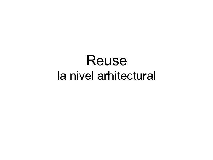 Reuse la nivel arhitectural