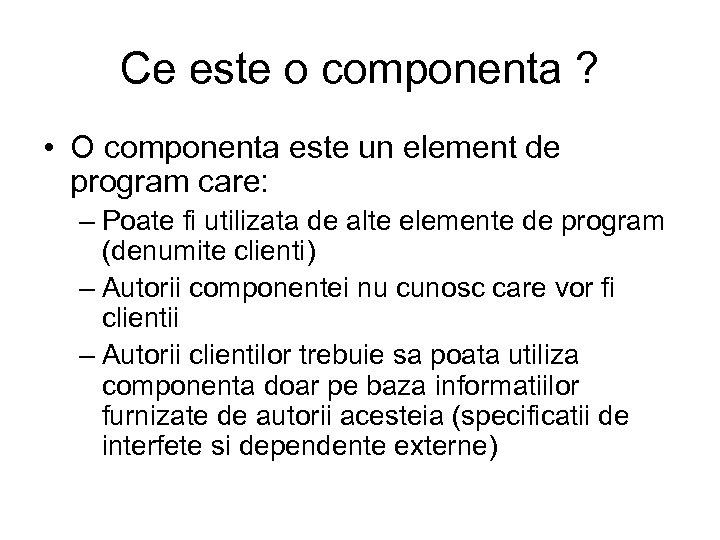 Ce este o componenta ? • O componenta este un element de program care: